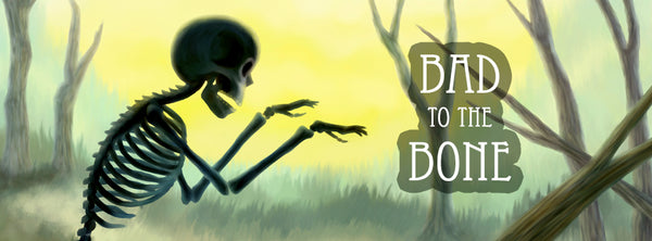 Bad to the Bone (Skeletons)