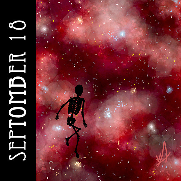 When it seems things can't get worse, contemplate the universe.  #SepTOMBer #skeletonart #outerspace #philosophy #spookyseason #getreadyforhalloween #chaosincolor