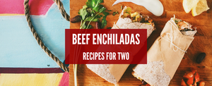 Dinner for Two: Beef Enchiladas