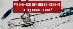 Why do medical professionals recommend cutting back on red meat?
