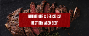 More Nutritious and Delicious! The Best Dry Aged Beef