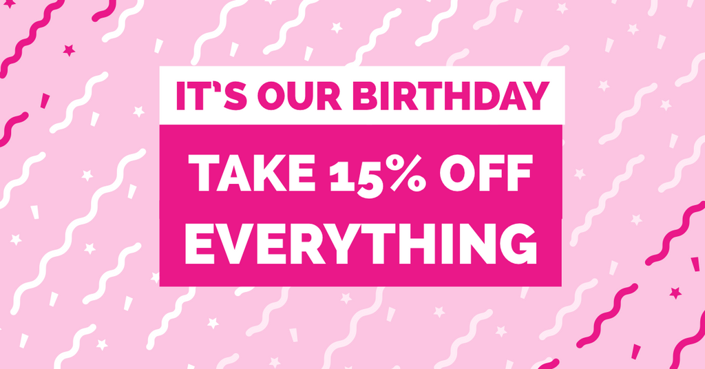 Celebrate our Birthday with 15% OFF EVERYTHING!