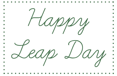 Happy Leap Day .... Do something amazing with your extra day!