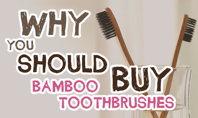 Why you should buy a bamboo toothbrush
