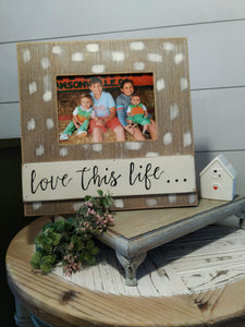 Love This Life Rustic Frame