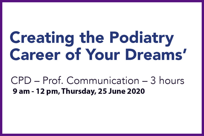 Creating the Podiatry Career of Your Dreams - Wed 25th June