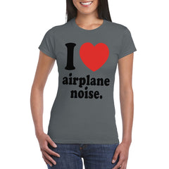 Woman's I LOVE Aeroplane Noise  T-Shirt