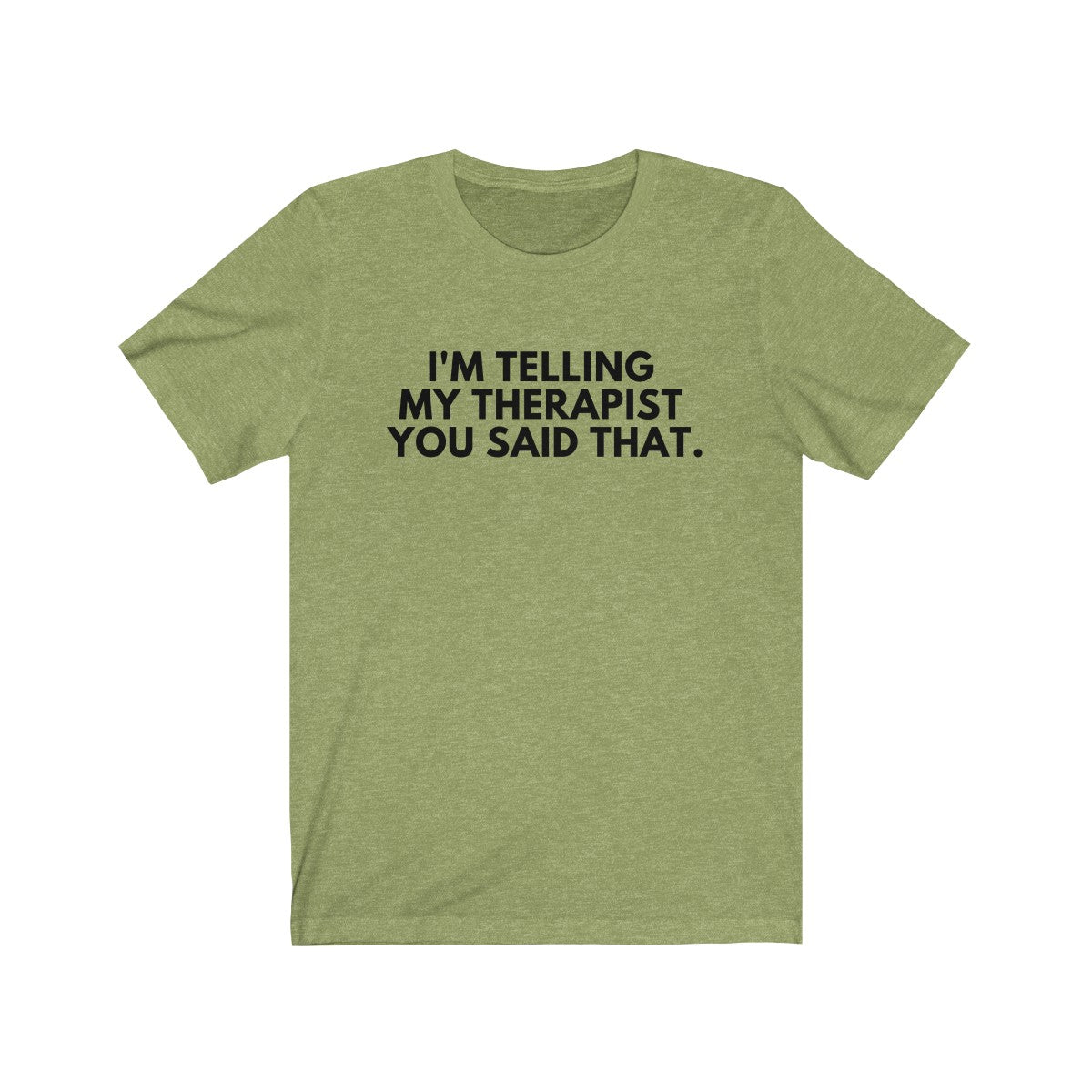 I'm Telling My Therapist You Said That Shirt - Black Text