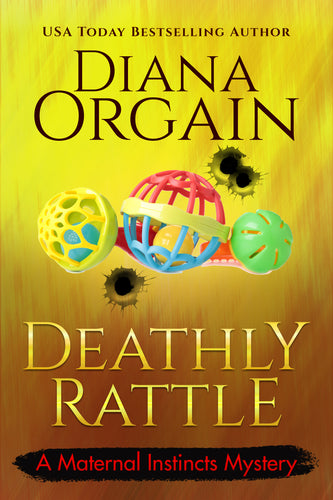Deathly Rattle (Book 7 in the Maternal Instincts Mysteries) - Diana Orgain