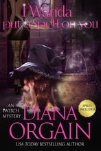 Load image into Gallery viewer, I Wanda Put a Spell on You (Book 2 in the iWitch Mystery Series) - Diana Orgain
