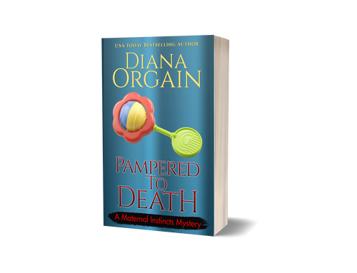 Pampered to Death (Book 5 in the Maternal Instincts Mysteries) PRINT EDITION - Diana Orgain