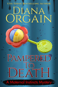 Pampered to Death (Book 5 in the Maternal Instincts Mysteries) - Diana Orgain