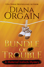 Load image into Gallery viewer, Bundle of Trouble (Book 1 in the Maternal Instincts Mysteries) - Diana Orgain