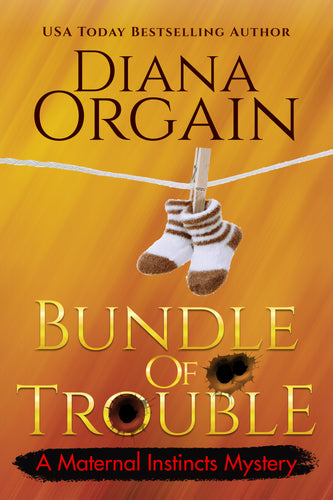 Bundle of Trouble (Book 1 in the Maternal Instincts Mysteries) - Diana Orgain