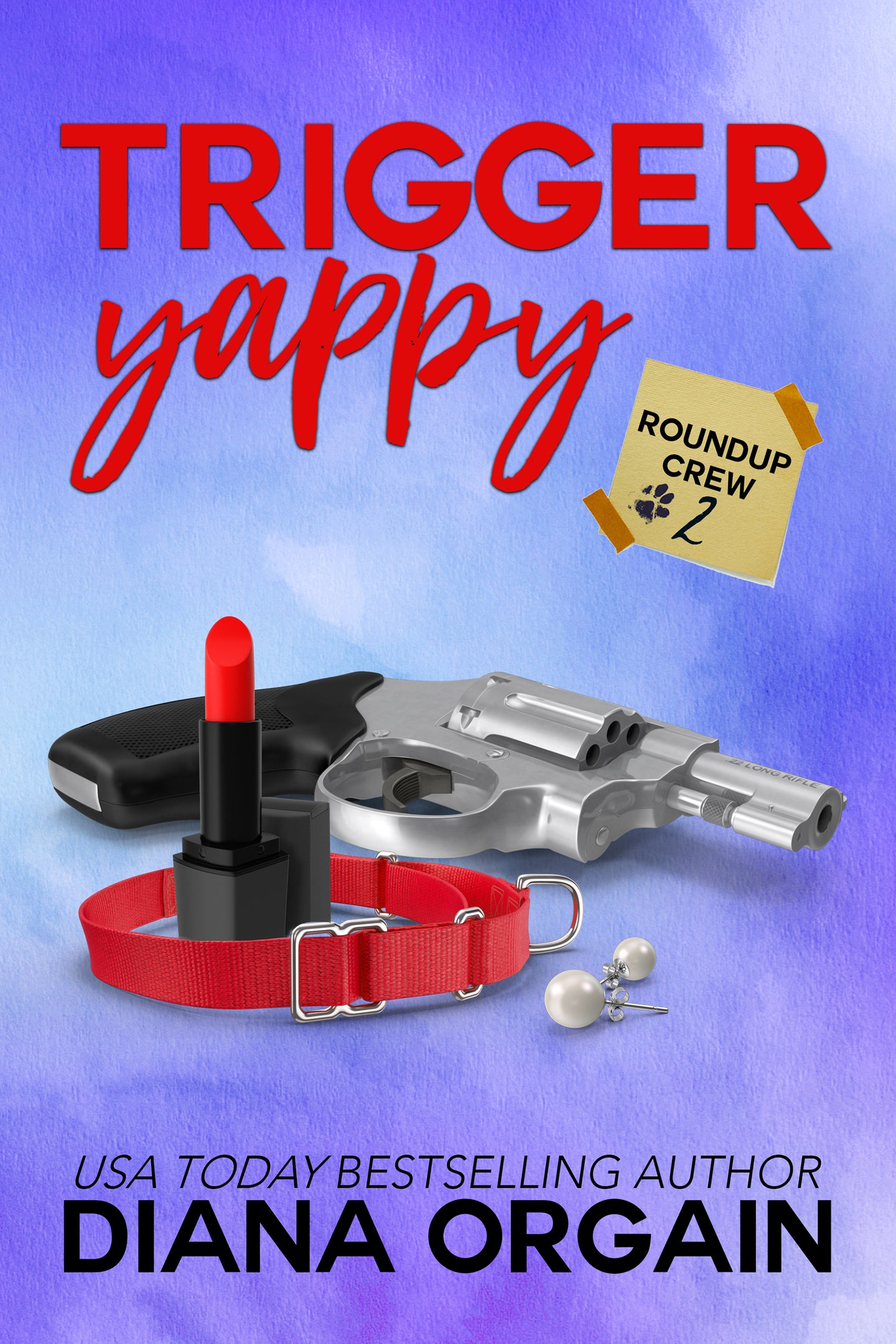 Trigger Yappy (Book 2 in the Roundup Crew Mystery Series) - Diana Orgain