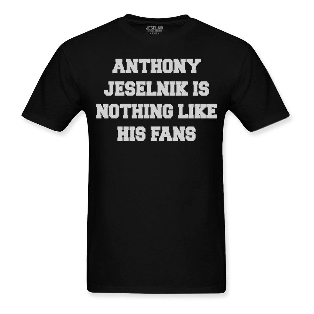 Nothing Like His Fans Black Tee