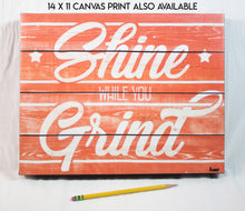 "Load image into Gallery viewer, ""Shine While You Grind"" Matted Print"