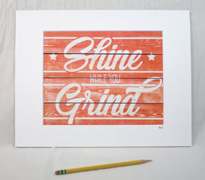 """Shine While You Grind"" Matted Print"