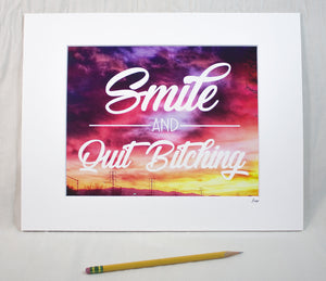 """Smile and Quit Bitching"" Matted Print"