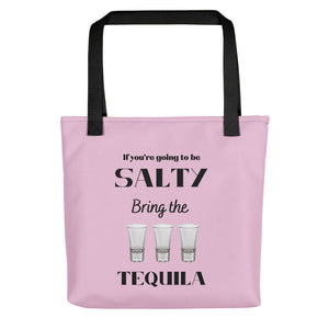 Tote bag, tequila, salty, if youre going to be salty