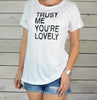 TRUST ME, YOU'RE LOVELY - New Perfect Tee