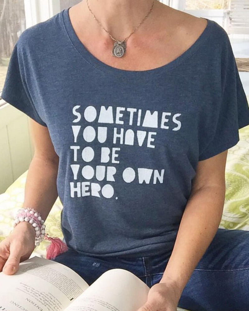 Sometimes You Have To Be Your Own Hero  -  Indigo Tee