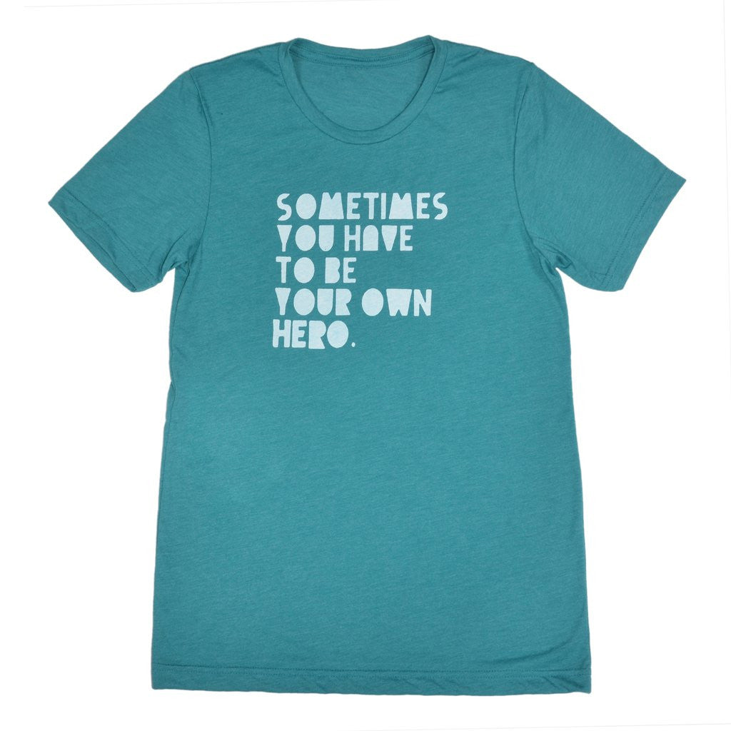 Sometimes You Have To Be Your Own Hero - Unisex Men's Style Tee