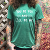 You Be You & I'll Be Me. - Unisex Men's Style Tee