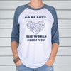 Go Be Love.  The World Needs You. -  Baseball Tee