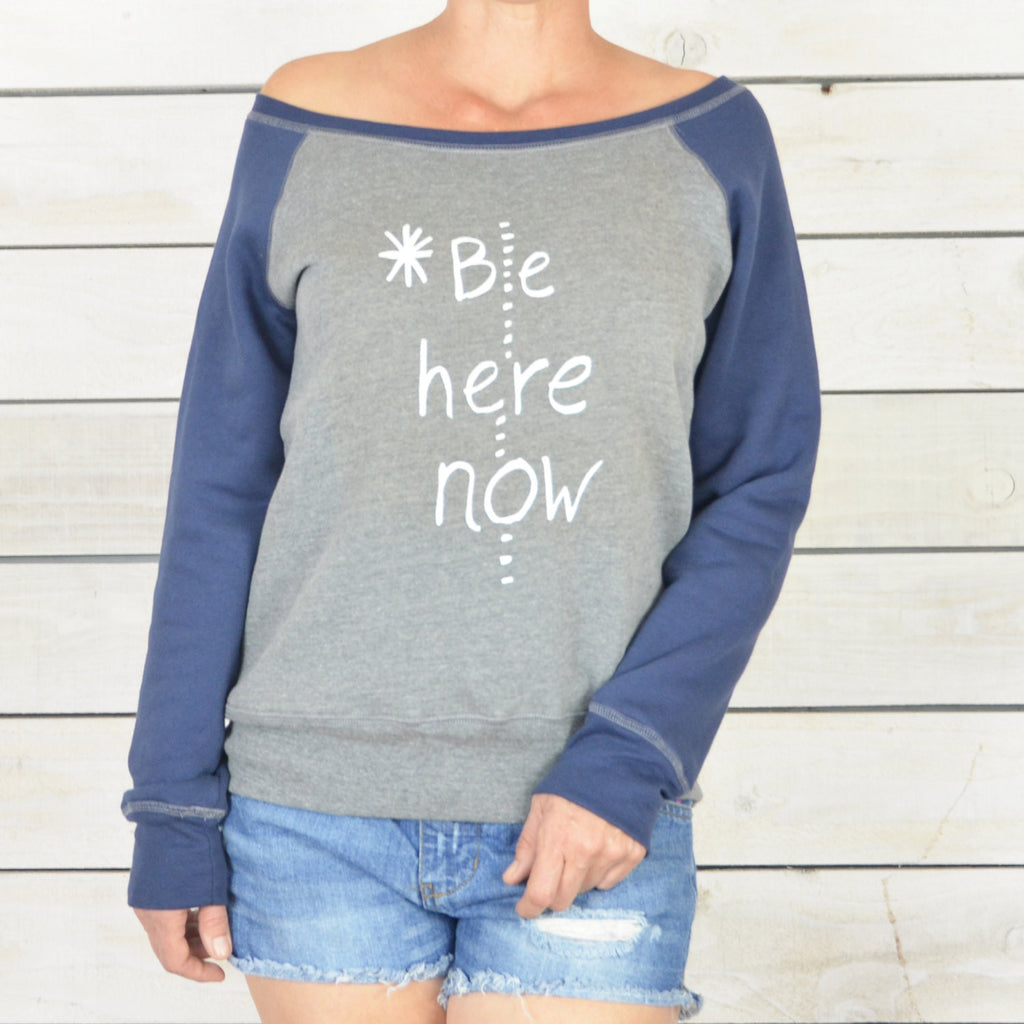 Be Here Now. ~ Wide Neck Fleece Sweatshirt