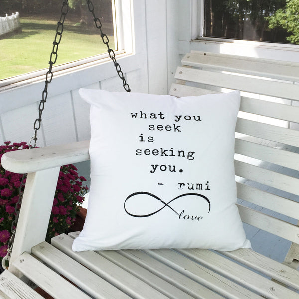 What You Seek Is Seeking You. ~ Organic Pillow Cover
