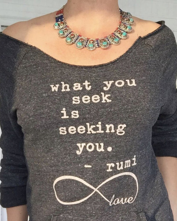 What You Seek Is Seeking You. - Sweatshirt