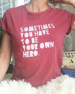 Sometimes You Have To Be Your Own Hero UNISEX Tee