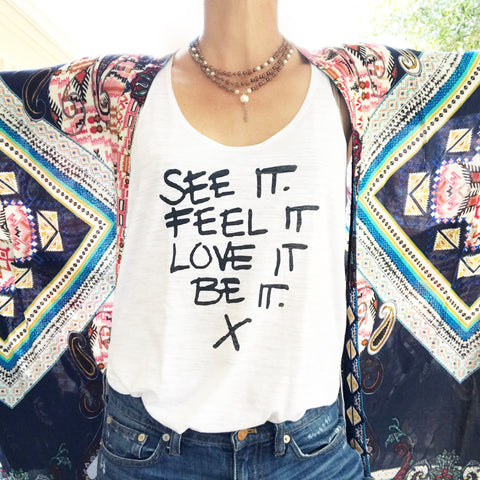 See It, Feel It, Love It, Be It. - White Side Slit Easy Tank