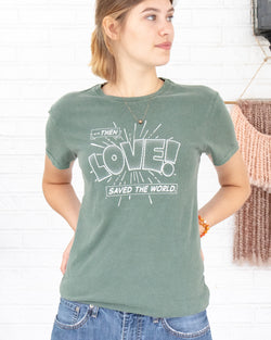 Then Love Saved the World -  Green Cotton Unisex Crew