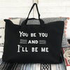 You Be You & I'll Be Me  - Black Carry All Bag