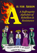 Load image into Gallery viewer, A is for Arson: A Suffragette Alphabet of Rebellion & Resistance