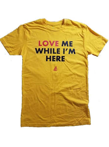 *LIMITED* Love Me While I'm Here Shirt (Gold)