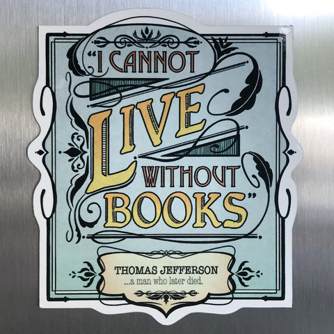 "NEW! ""I Cannot Live Without Books"" Magnet"
