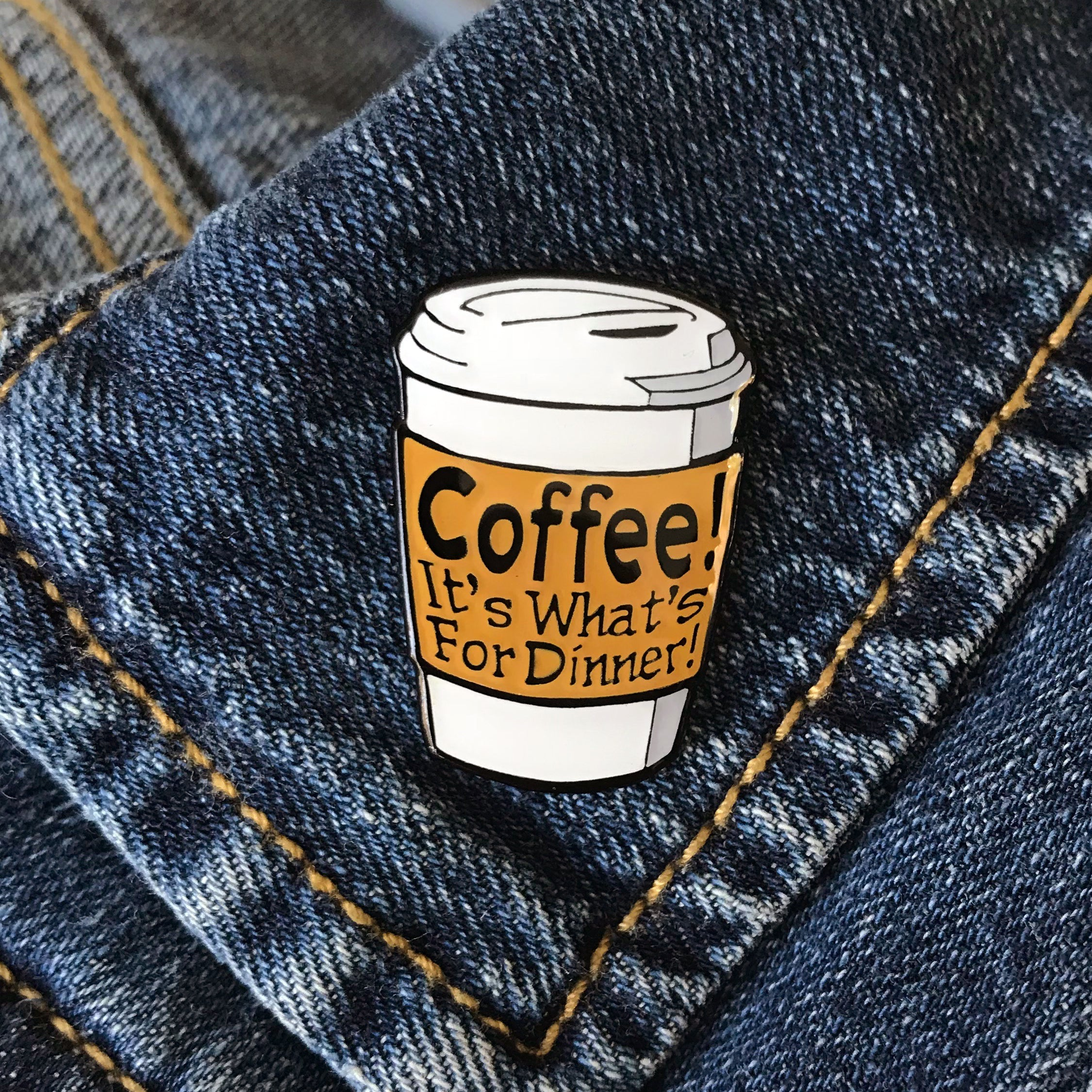 """Coffee! It's What's For Dinner"" Enamel Pin"