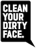 Clean Your Dirty Face
