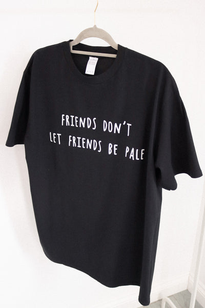 friends don't let friends be pale t-shirt