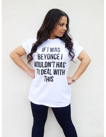 IF I WAS BEYONCE WHITE T-SHIRT