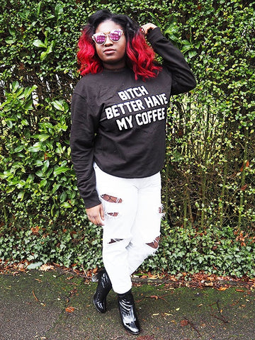 Bitch Better Have My Coffee Sweatshirt