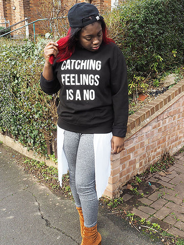 Catching Feelings Is A No Sweatshirt