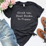 Drink Tea Read Books Be Happy Women tshirt Casual Cotton Hipster Funny t-shirt For Lady Yong Girl Top Tee Drop Ship ZY-238