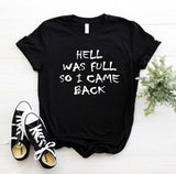 HELL WAS FULL so i came back Women Tshirt Cotton Casual Funny t Shirt For Lady Girl Top Tee Hipster 6 Colors Drop Ship HH-100