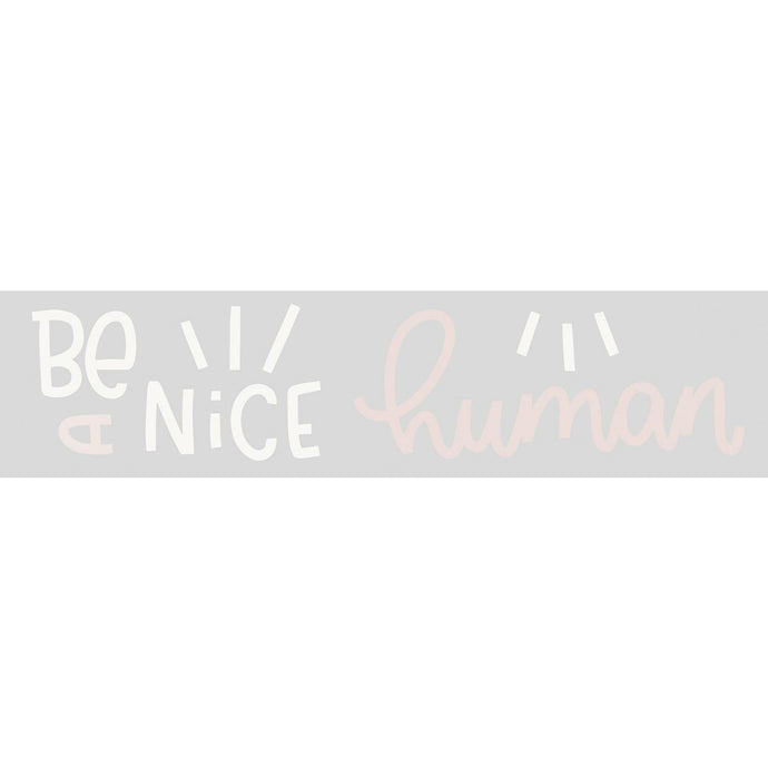BE A NICE HUMAN PEEL AND STICK WALL DECALS