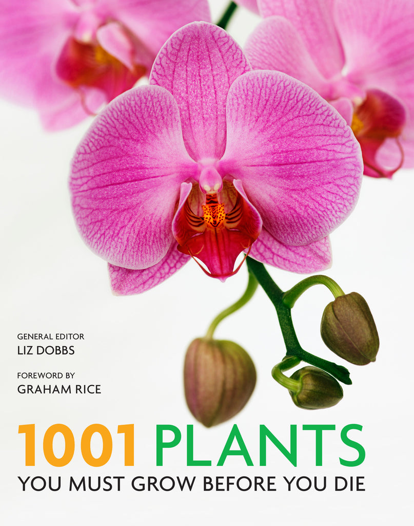 1001 Plants You Must Grow Before You Die  by Liz Dobbs (General Editor) - 9781743364567