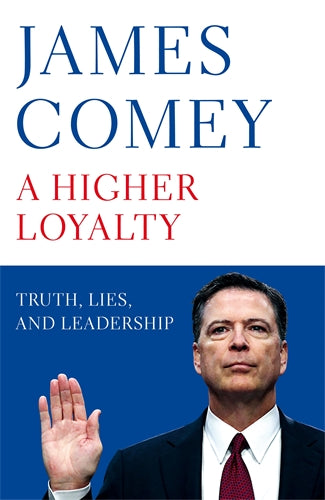 A Higher Loyalty  by James Comey - 9781529000832